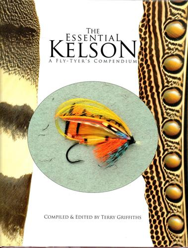 THE ESSENTIAL KELSON: A FLY-TYER'S COMPENDIUM COMPILED AND EDITED BY TERRY GRIFFITHS
