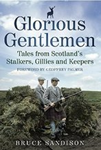 Glorious Gentlemen - Tales from Scotland's Stalkers, Gillies and Keepers